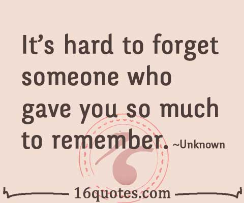 Quotes About Remembering Someone It's Hard To Forget Someone