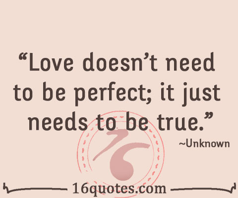 love doesn 39 t need to be perfect it just needs to be true