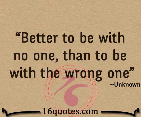 Better to be with no one quote