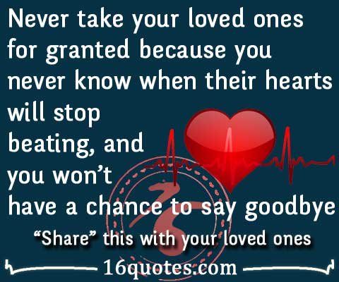 Never take your loved ones for granted quote