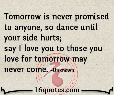 Say I Love You To Those You Love For Tomorrow May Never Come Interesting Quotes To Say I Love You