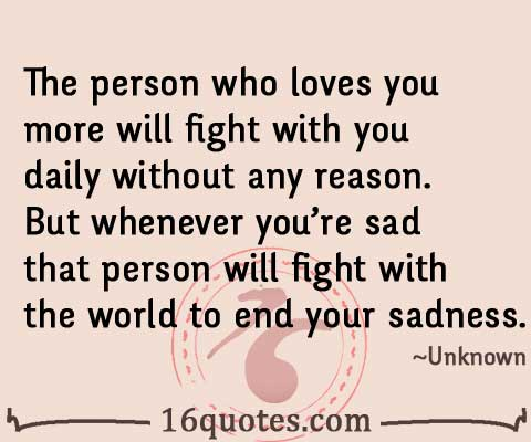 ... you're sad that person will fight with the world to end your sadness