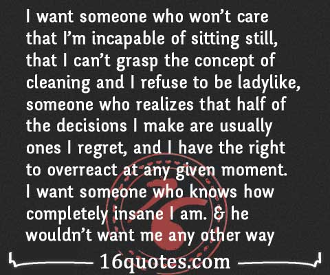 I want someone who won\'t care that I\'m incapable of sitting ...