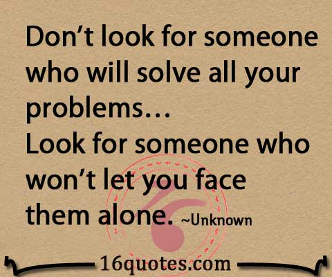 Don't look for someone who will solve all your problems quote