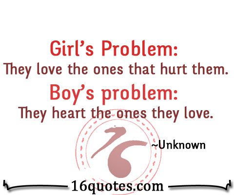 Quotes About Moving On From A Girl Who Hurt You The problem of girls a...