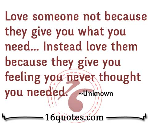 Quotes About Love Someone : Love someone not because they give you what you need? Instead love ...
