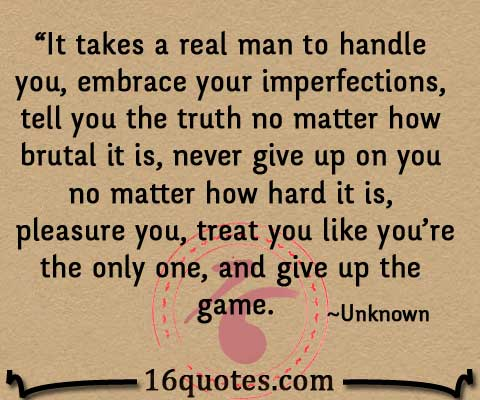 It Takes A Real Man To Handle A Woman And Embrace Her Imperfections