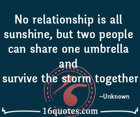 no relationship is all sunshine but two people can share