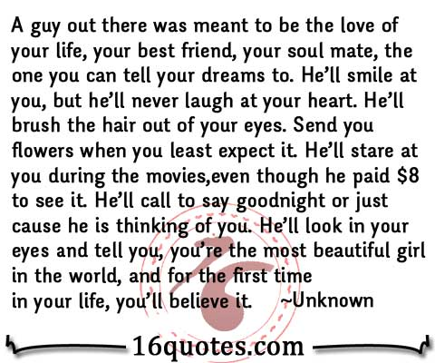 I Love You Bestfriend Quotes Magnificent A Guy Out There Was Meant To Be The Love Of Your Life  Touching Quote