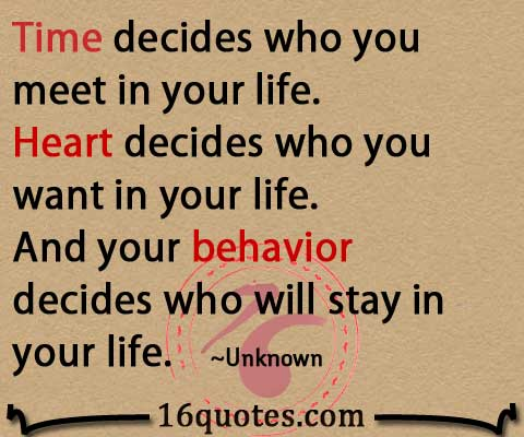 Time decides who you meet in your life heart decides who you want in