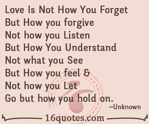 What Is Love Quotes Images : Love Is Not How You Forget But How you forgive