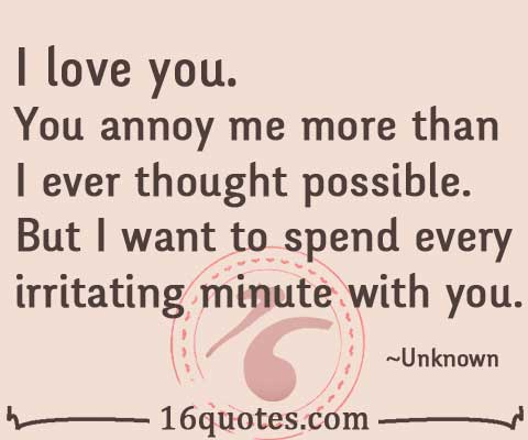 I Love You You Annoy Me More Than I Ever Thought Possible But I Gorgeous I Love U Thoughts
