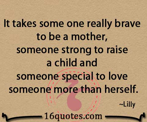 Mother To Be Quotes Fascinating It Takes Some One Really Brave To Be A Mother Someone Strong To