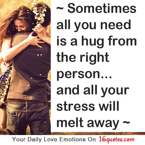 Love Quotes Picture on Sometimes All You Need Is A Hug From The Right Person    And All Your