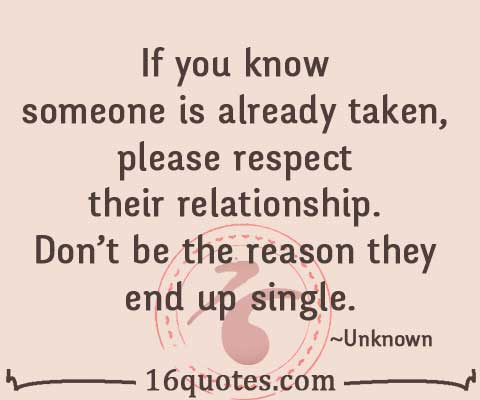 Respect their relationship don't be the reason they end up single
