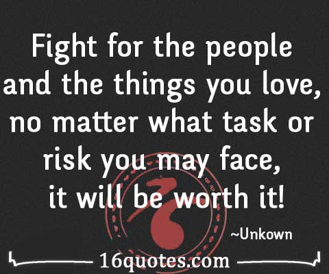 Fight For What You Love Quotes New Fight For The People And The Things You Love No Matter What Task