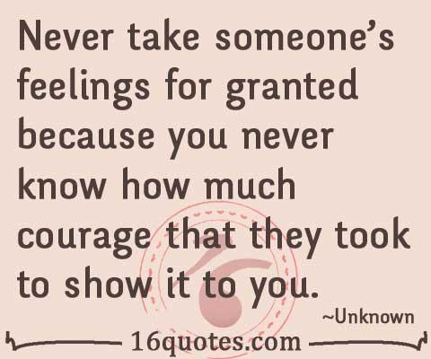 Never Take Someones Feelings For Grante