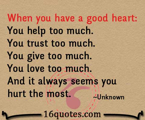 When you have a good heart you help too much you trust too much good heart quotes publicscrutiny Images