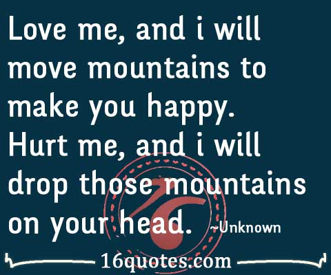 Quotes To Make You Happy Glamorous Love Me And I Will Move Mountains To Make You Happyhurt Me And