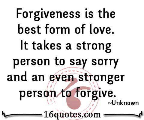 Love And Forgiveness Quotes Custom It Takes A Strong Person To Say Sorry And An Even Stronger Person