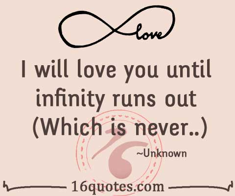 I Love You Until Quotes : will love you until infinity runs out (Which is never..)