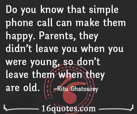 Phone Call Quotes Entrancing Parents They Didn't Leave You When You Were Young So Don't Leave
