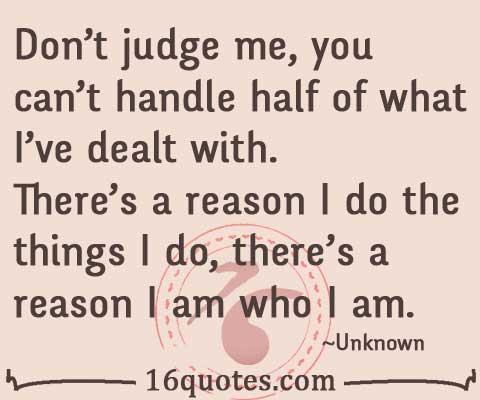 There\'s a reason I am who I am
