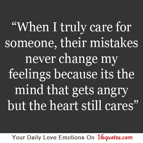 When I truly care for someone, their mistakes never change my feelings