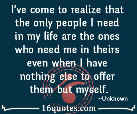 I Need You In My Life Quotes Endearing Only People I Need In My Life Are The Ones Who Need Me In Theirs