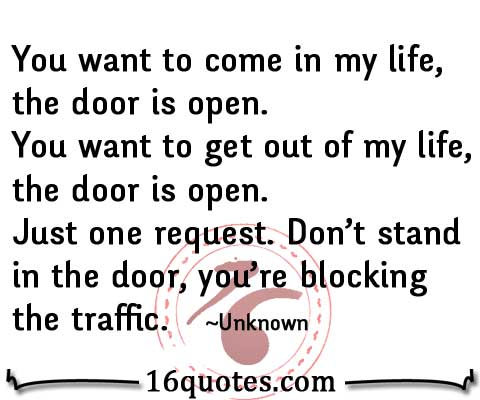 You Want To Come In My Life The Door Is Open You Want To Get Out Gorgeous Life Quotes Com
