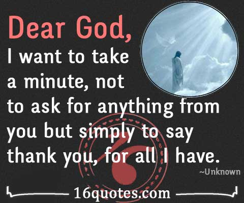 Dear God, thank you, for all I have quote