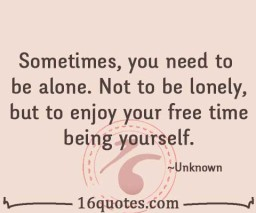 need to be alone quote