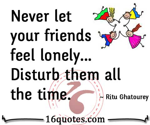 Never let your friends feel lonely quote